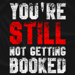 You're STILL Not Getting Booked