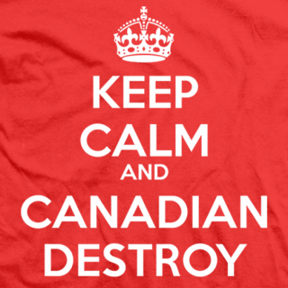 Keep Calm and Canadian Destroy
