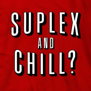 Suplex and Chill?