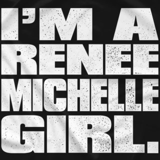 I'm A Renee Michelle Girl