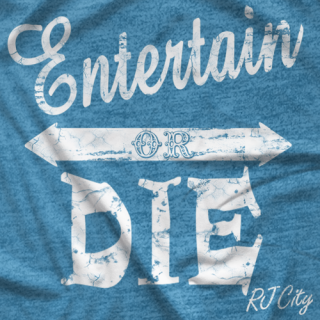 Entertain Or Die