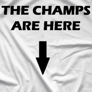 Champs Are Here T-shirt
