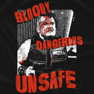 Bloody, Unsafe, & Dangerous