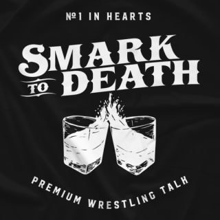 Smark to Death - Premium Wrestling Talk