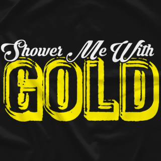 Shower Me With Gold