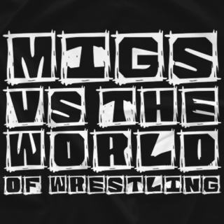 Migs Vs The World Of Wrestling
