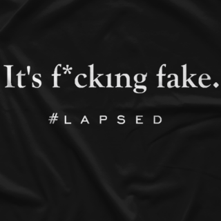 The Lapsed Fan Podcast It's F*cking Fake T-shirt