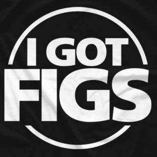 I GOT FIGS