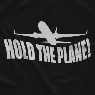 HOLD THE PLANE (Available in 2 Colors!)