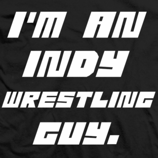 I'm An Indy Wrestling Guy