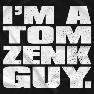 I'm a Tom Zenk Guy