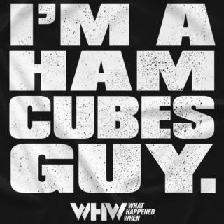 I'm A Ham Cubes Guy