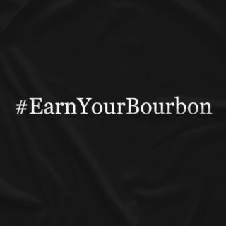 #EarnYourBourbon
