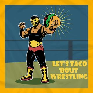 Let's Taco 'Bout Wrestling