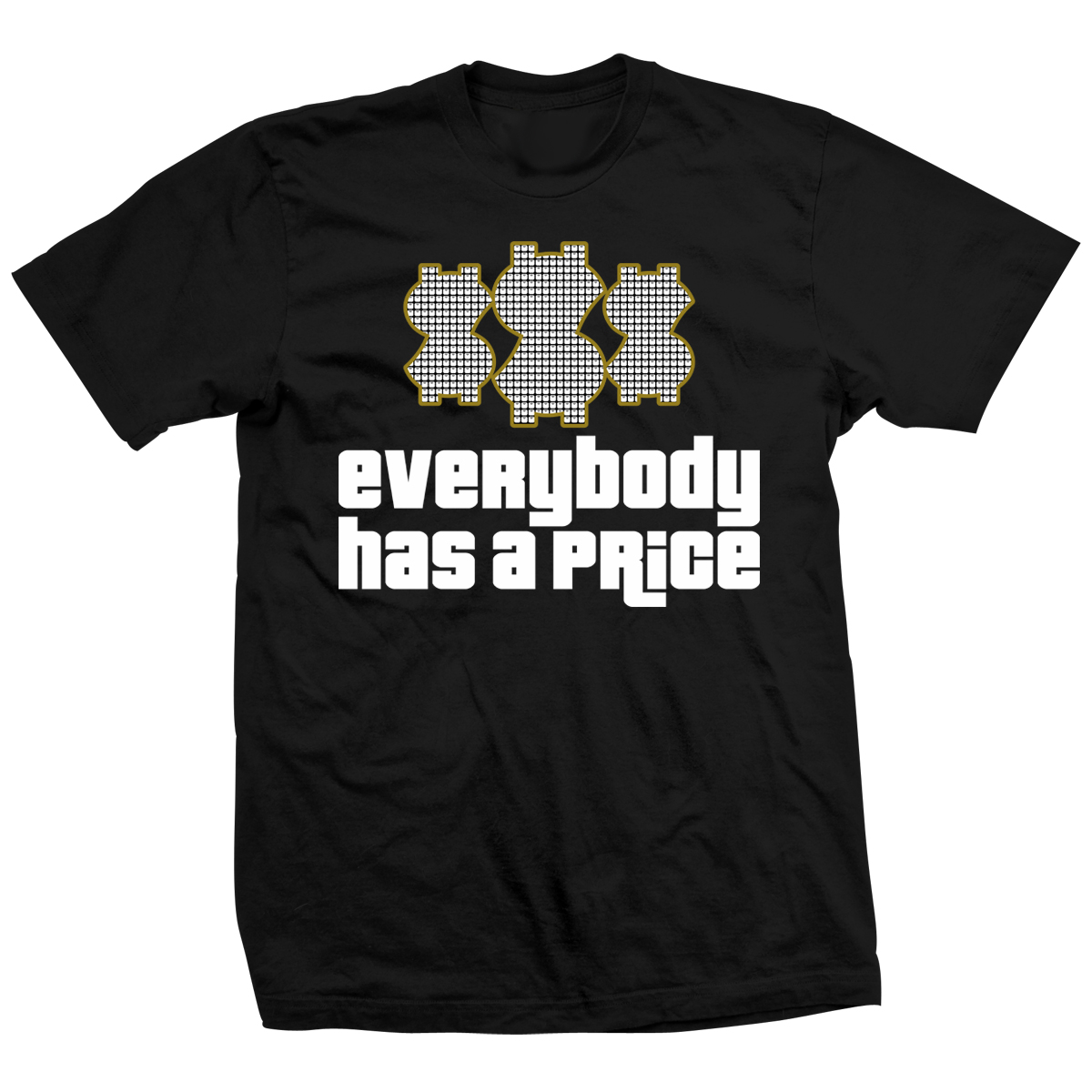 Everybody Has A Price T-shirt